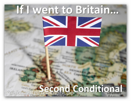 If I went to Britain... Second Conditional